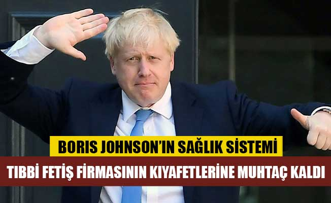Boris Johnson'ın sağlık sistemi, tıbbi fetiş firmasının kıyafetlerine muhtaç kaldı