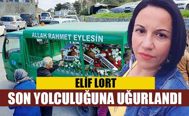 Elif Lort son yolculuğuna uğurlandı