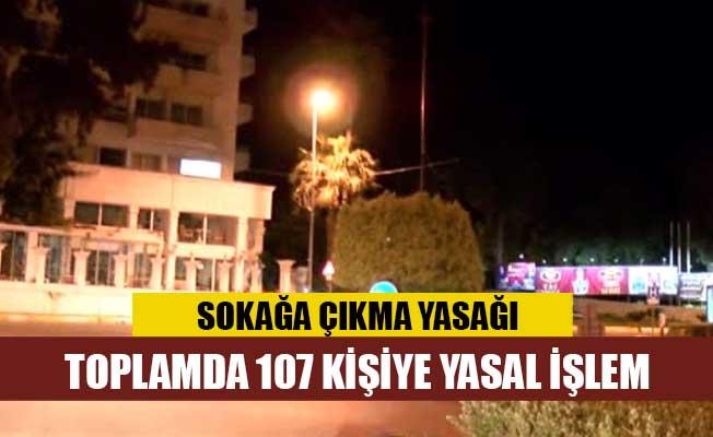 107 kişi sokağa çıkma yasağını ihlal etti