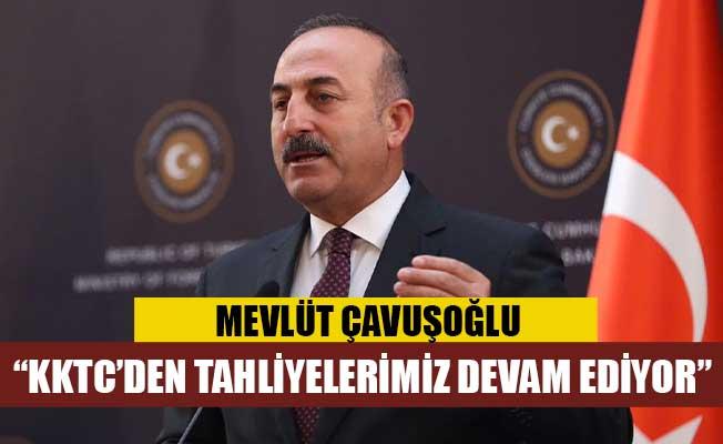 """Çavuşoğlu: """"KKTC'den tahliyelerimiz devam ediyor"""""""