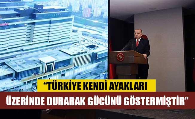 Erdoğan: Türkiye kendi ayakları üzerinde durarak gücünü göstermiştir