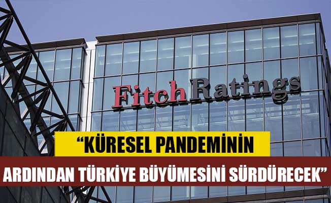 """Fitch Ratings: """"Küresel pandeminin ardından Türkiye büyümesini sürdürecek"""""""