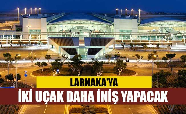 Larnaka'ya iki uçak daha iniş yapacak
