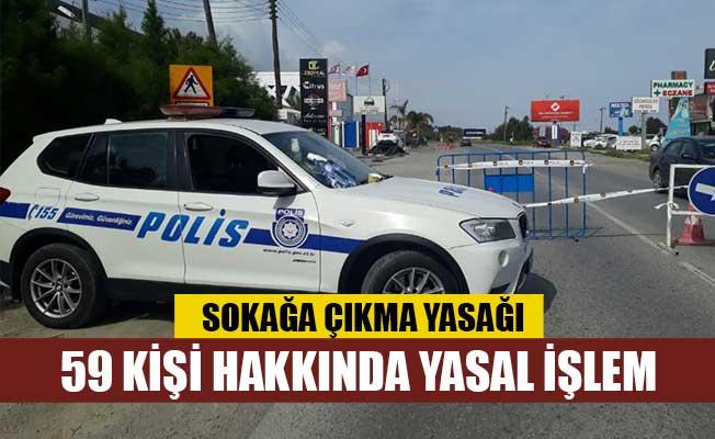 Sokağa çıkma yasağını ihlal eden 59 kişi tutuklandı!