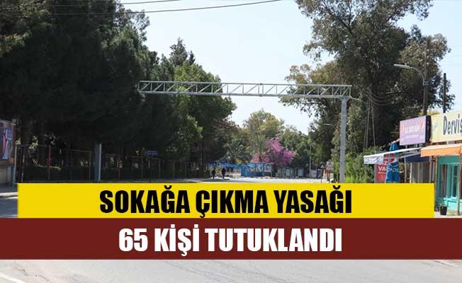 Sokağa çıkma yasağını ihlal eden 65 kişi tutuklandı