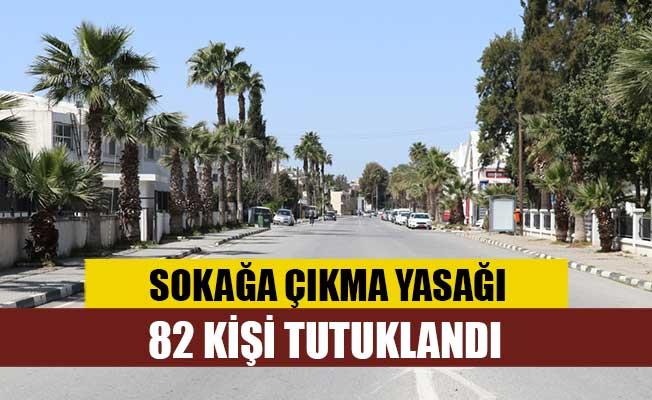 Sokağa çıkma yasağını ihlal eden 82 kişi tutuklandı