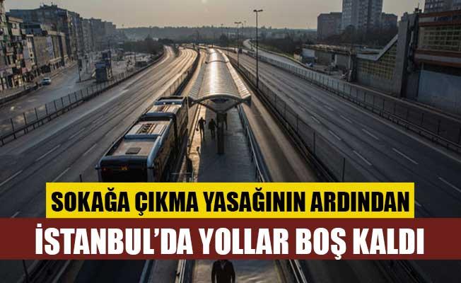 Sokağa çıkma yasağının ardından İstanbul'da yollar boş kaldı