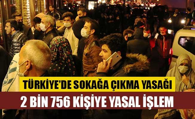 Türkiye'de sokağa çıkma yasağını ihlal eden 2 bin 756 kişiye işlem yapıldı