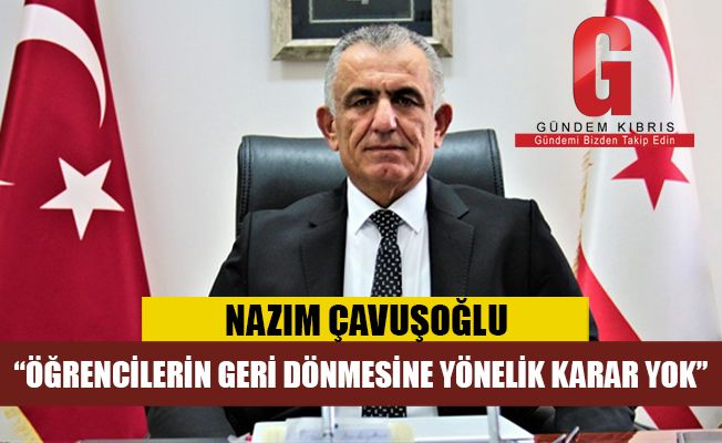"""Çavuşoğlu: """"Öğrencilerin geri dönmesine yönelik karar yok"""""""