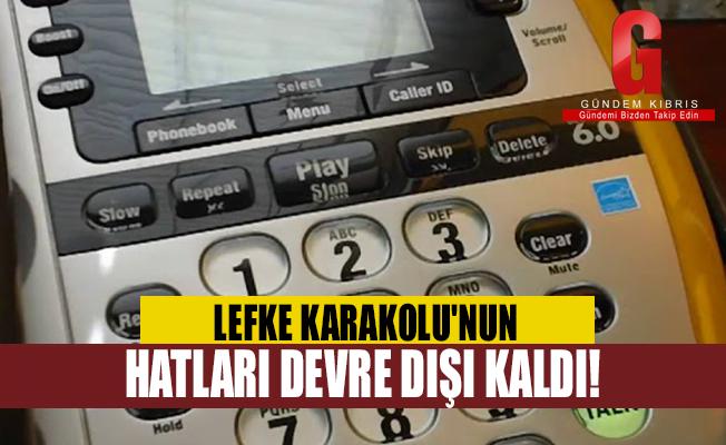 Lefke Karakolu'nun telefon hattı devre dışı kaldı