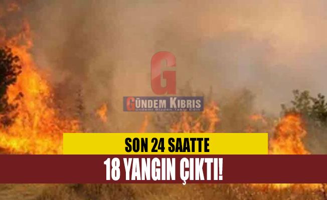 Son 24 saatte 18 yangın çıktı!