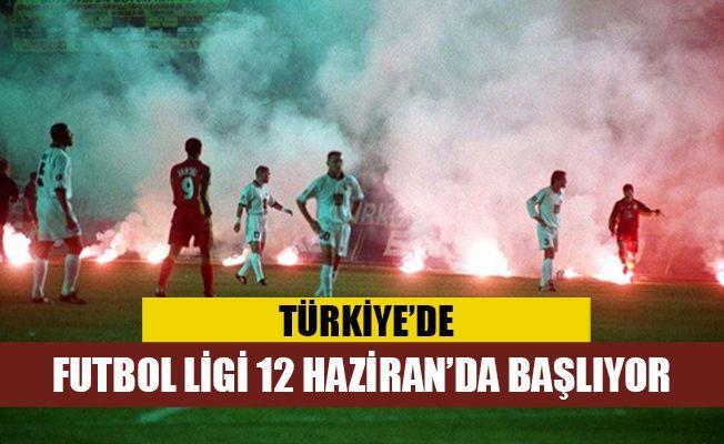 Türkiye'de Futbol Ligi 12 Haziran'da başlıyor