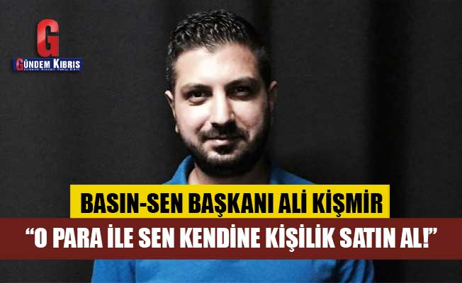 """Ali Kişmir : """"O para ile sen kendine kişilik satın al"""""""