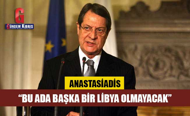"""Anastasiadis: """"Bu ada başka bir Libya olmayacak"""""""