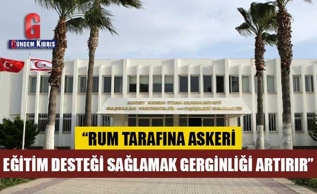 """Dışişleri Bakanlığı: """"Rum tarafına askeri eğitim desteği sağlamak gerginliği artırır"""""""
