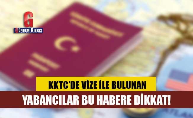 KKTC'de vize ile bulunan yabancılar bu habere dikkat!