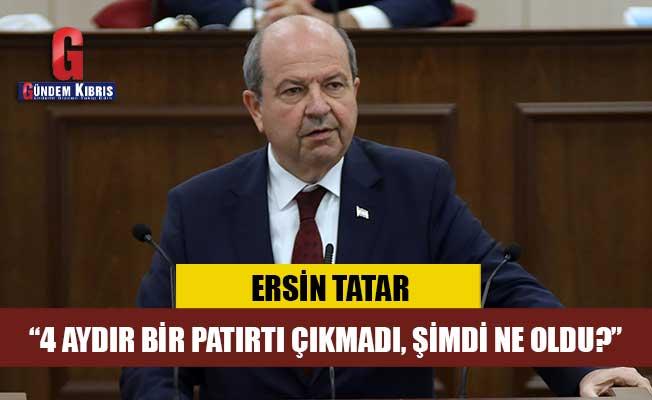"""Tatar: """"4 aydır bir patırtı çıkmadı, şimdi ne oldu?"""""""