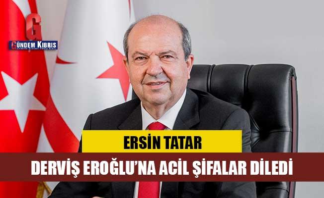 Tatar, Eroğlu'na acil şifalar diledi