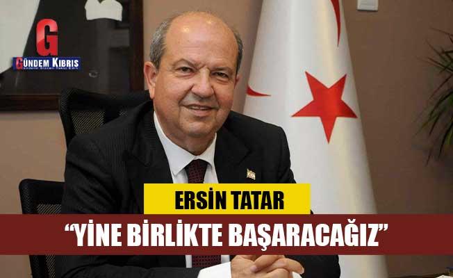 """Tatar: """"Yine birlikte başaracağız"""""""