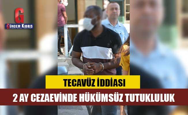 Tecevüz iddiası : 2 ayı aşmamak üzere cezaevinde hükümsüz tutuklu