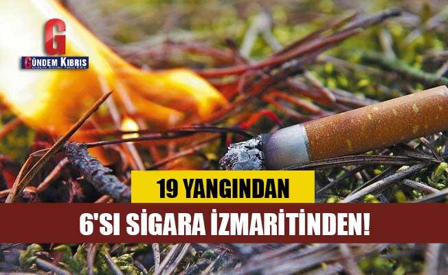 19 Yangından 6'sı sigara izmaritinden!