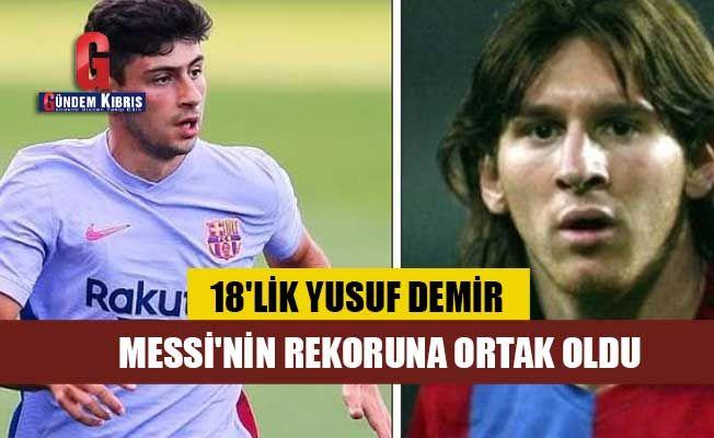 Genç Türk, kralın tahtına oturdu! 18'lik Yusuf Demir, Messi'nin rekoruna ortak oldu